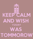 KEEP CALM AND WISH  TODAY WAS  TOMMOROW - Personalised Poster large