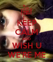 KEEP CALM AND WISH U WE'RE ME - Personalised Poster large