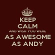 KEEP CALM AND WISH YOU WERE AS AWESOME AS ANDY - Personalised Poster large