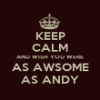 KEEP CALM AND WISH YOU WERE AS AWSOME AS ANDY - Personalised Poster large