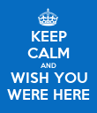 KEEP CALM AND WISH YOU WERE HERE - Personalised Poster large