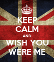 KEEP CALM AND WISH YOU WERE ME - Personalised Poster large