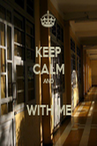 KEEP CALM AND  WITH ME - Personalised Poster large