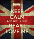 KEEP CALM AND WITH YOUR HEART LOVE ME - Personalised Poster large