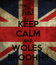 KEEP CALM AND WOLES  BROOHH!! - Personalised Poster large
