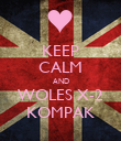 KEEP CALM AND WOLES X-2 KOMPAK - Personalised Poster large