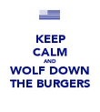 KEEP CALM AND WOLF DOWN THE BURGERS - Personalised Poster large