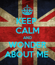 KEEP  CALM AND WONDER ABOUT ME  - Personalised Poster large