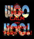 KEEP CALM AND Woohoo! Yeah! Yeah! - Personalised Poster large