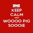 KEEP CALM AND WOOOO PIG SOOOIE - Personalised Poster large