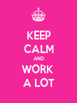 KEEP CALM AND WORK  A LOT - Personalised Poster large