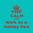 KEEP CALM AND Work At A Holiday Park - Personalised Poster large