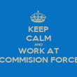 KEEP CALM AND WORK AT COMMISION FORCE - Personalised Poster large
