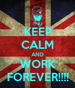 KEEP CALM AND WORK FOREVER!!!! - Personalised Poster large
