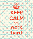 KEEP CALM AND work hard - Personalised Poster large