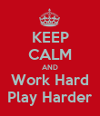KEEP CALM AND Work Hard Play Harder - Personalised Poster large