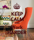 KEEP CALM AND Work HARDER - Personalised Poster large