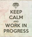 KEEP CALM AND WORK IN PROGRESS - Personalised Poster large