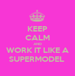 KEEP CALM AND WORK IT LIKE A SUPERMODEL  - Personalised Poster large