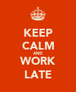 KEEP CALM AND WORK LATE - Personalised Poster large