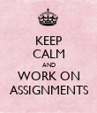 KEEP CALM AND WORK ON ASSIGNMENTS - Personalised Poster large