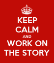 KEEP CALM AND WORK ON THE STORY - Personalised Poster large