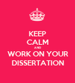 KEEP CALM AND WORK ON YOUR DISSERTATION - Personalised Poster large