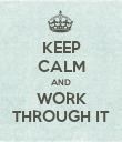 KEEP CALM AND WORK THROUGH IT - Personalised Poster large