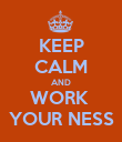 KEEP CALM AND WORK  YOUR NESS - Personalised Poster large