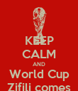 KEEP CALM AND World Cup Zifili comes - Personalised Poster large