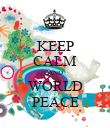 KEEP CALM AND WORLD PEACE - Personalised Poster small