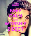 KEEP CALM AND WORSHIP BIEBER - Personalised Poster large