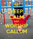 KEEP CALM AND WORSHIP CALLUM - Personalised Poster large