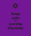 Keep calm and worship Charlotte - Personalised Poster large