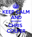 KEEP CALM AND WORSHIP CHRIS  COLFER - Personalised Poster large