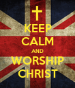 KEEP CALM AND WORSHIP CHRIST - Personalised Poster large