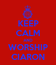 KEEP CALM AND WORSHIP CIARON - Personalised Poster large