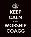 KEEP CALM AND WORSHIP COAGG - Personalised Poster large