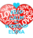 KEEP CALM AND WORSHIP ELENA - Personalised Poster large