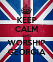 KEEP CALM AND WORSHIP GEORGIA - Personalised Poster large