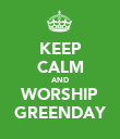 KEEP CALM AND WORSHIP GREENDAY - Personalised Poster large