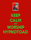 KEEP CALM AND WORSHIP HYPNOTOAD - Personalised Poster large