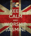 KEEP CALM AND WORSHIP JASMINE - Personalised Poster large
