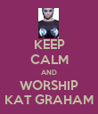 KEEP CALM AND WORSHIP KAT GRAHAM - Personalised Poster large