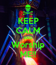KEEP CALM AND Worship ME!! - Personalised Poster large