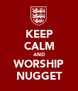 KEEP CALM AND WORSHIP NUGGET - Personalised Poster large