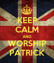 KEEP CALM AND WORSHIP PATRICK - Personalised Poster large