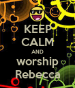 KEEP CALM AND worship Rebecca - Personalised Poster large