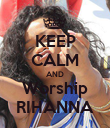 KEEP CALM AND Worship RIHANNA - Personalised Poster large