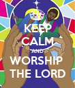 KEEP CALM AND WORSHIP  THE LORD - Personalised Poster large